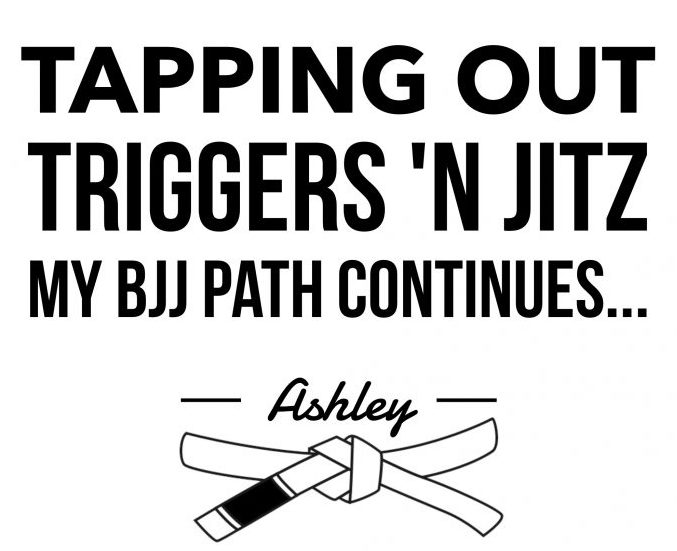 Tapping Out Triggers 'n Jitz: My BJJ Path continues…